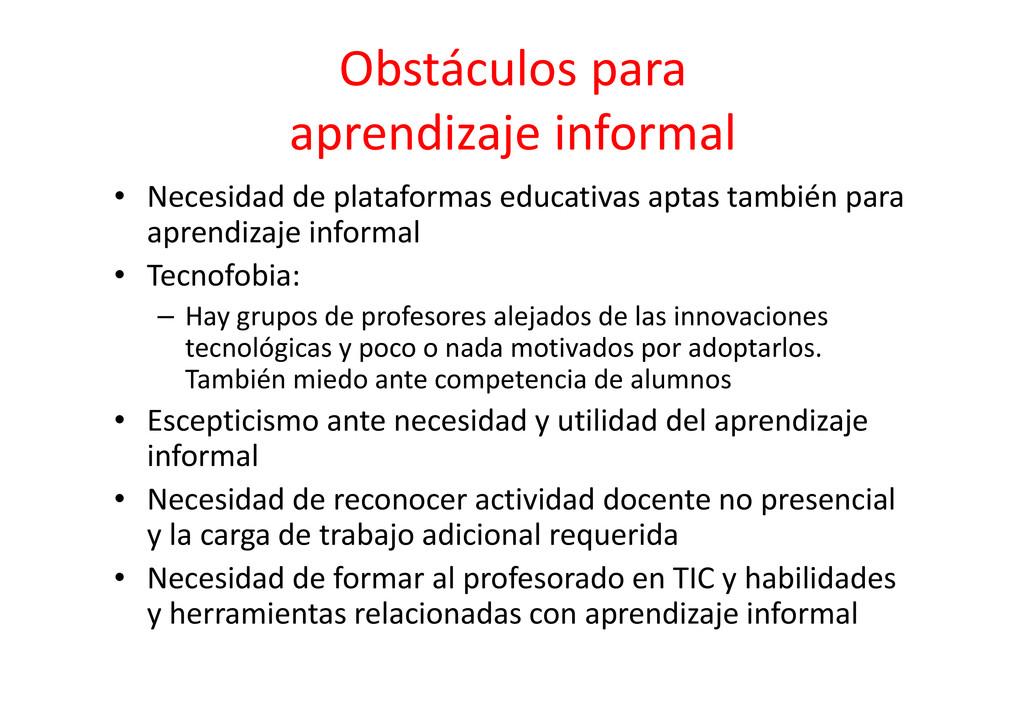 Obstáculos para aprendizaje informal • Necesida...
