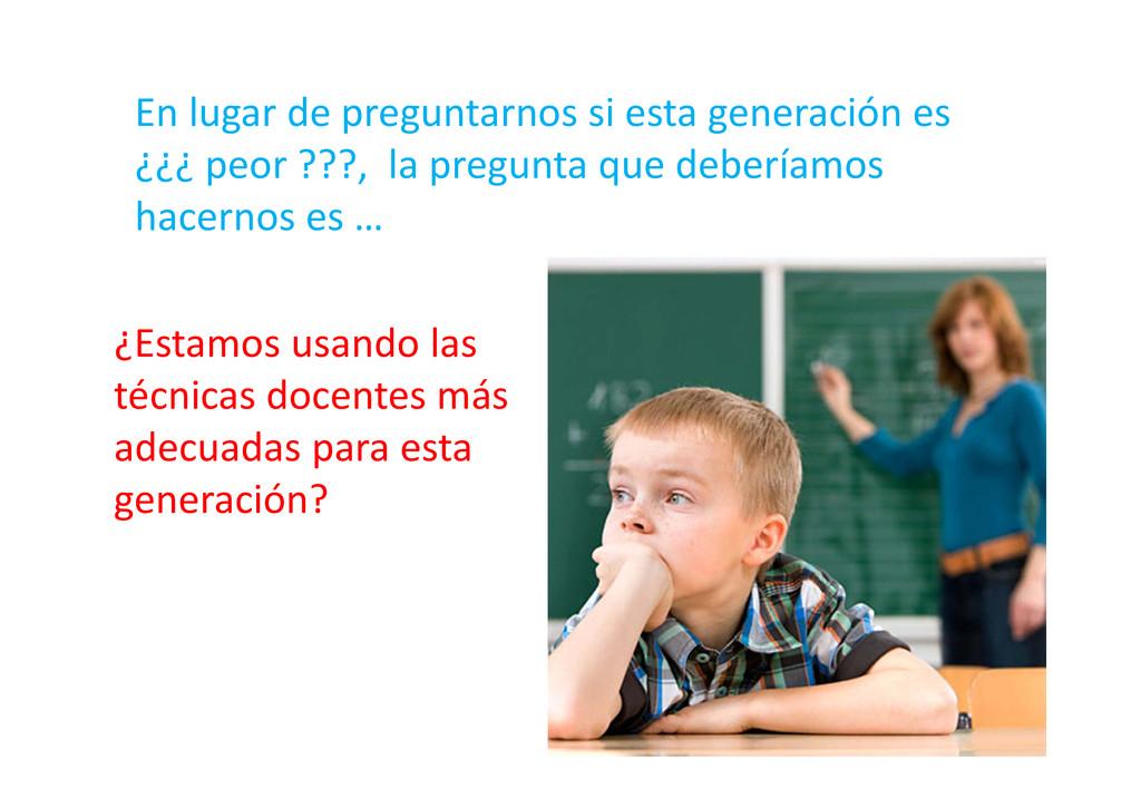 En lugar de preguntarnos si esta generación es ...