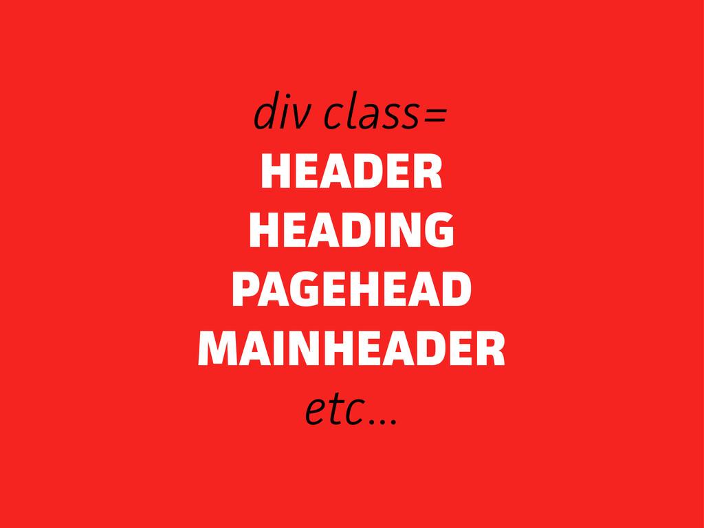 div class= HEADER HEADING PAGEHEAD MAINHEADER e...