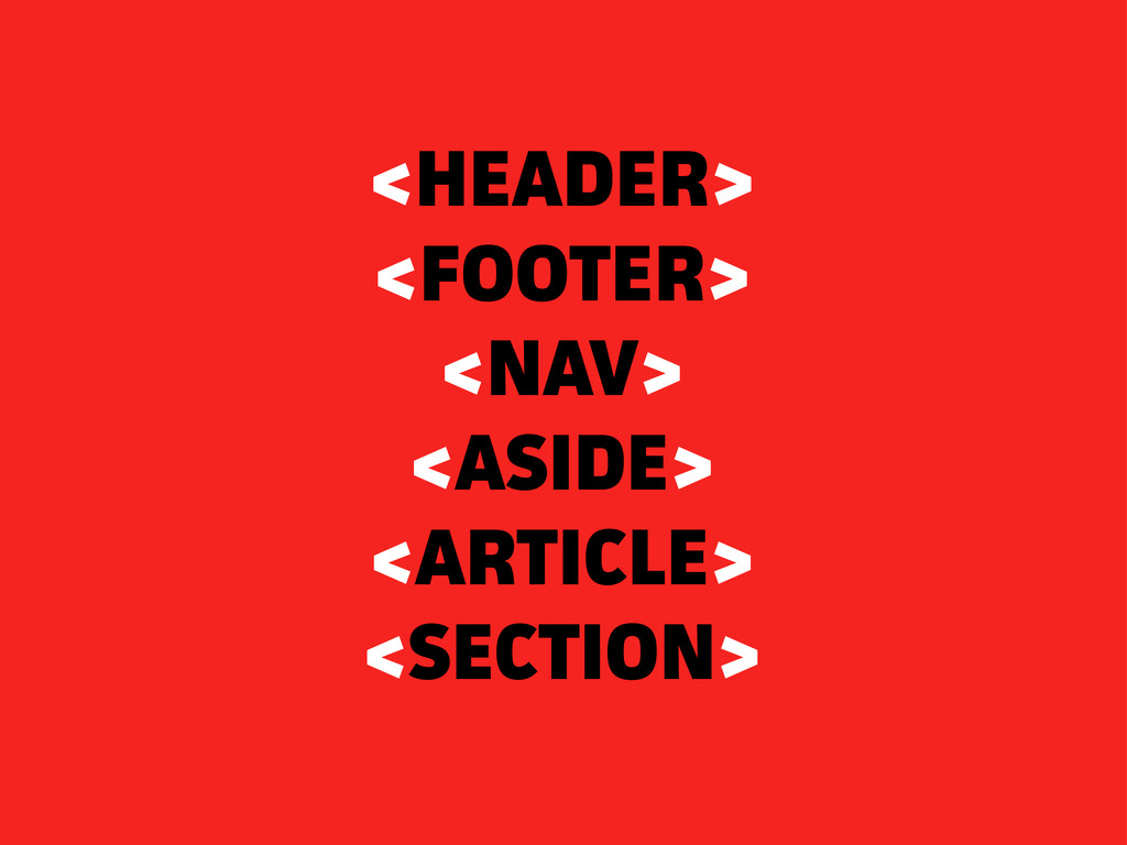 <HEADER> <FOOTER> <NAV> <ASIDE> <ARTICLE> <SECT...
