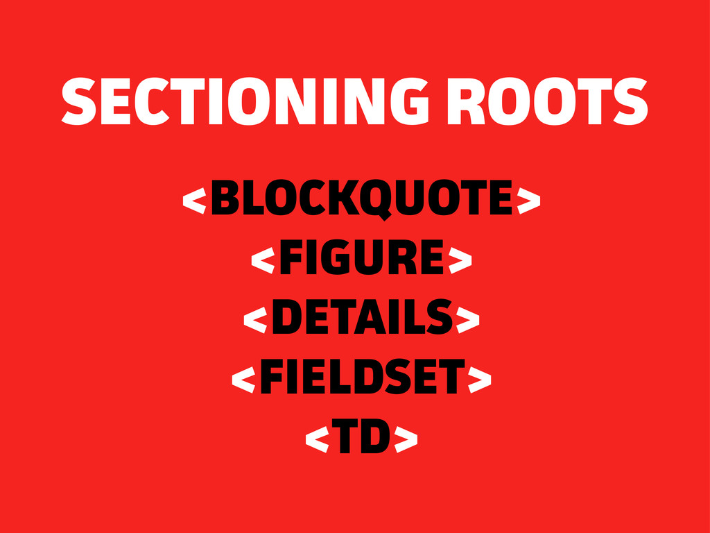 SECTIONING ROOTS <BLOCKQUOTE> <FIGURE> <DETAILS...