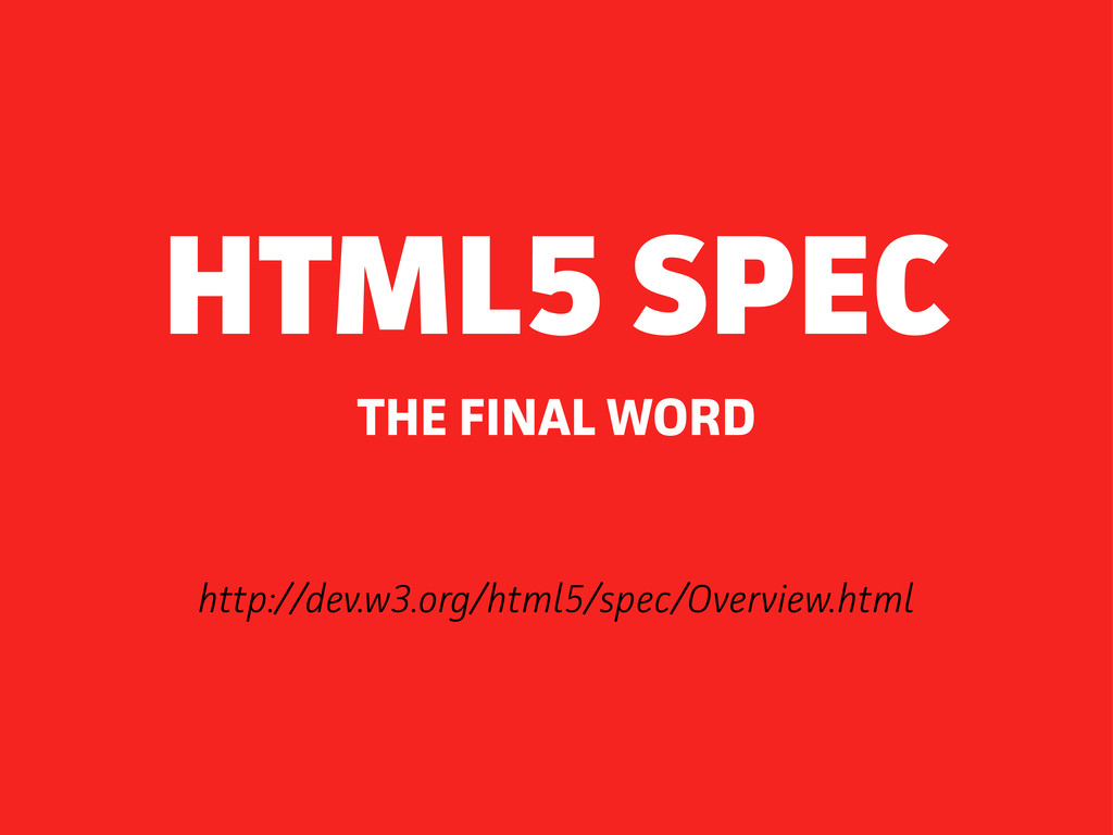 http://dev.w3.org/html5/spec/Oveview.html THE ...
