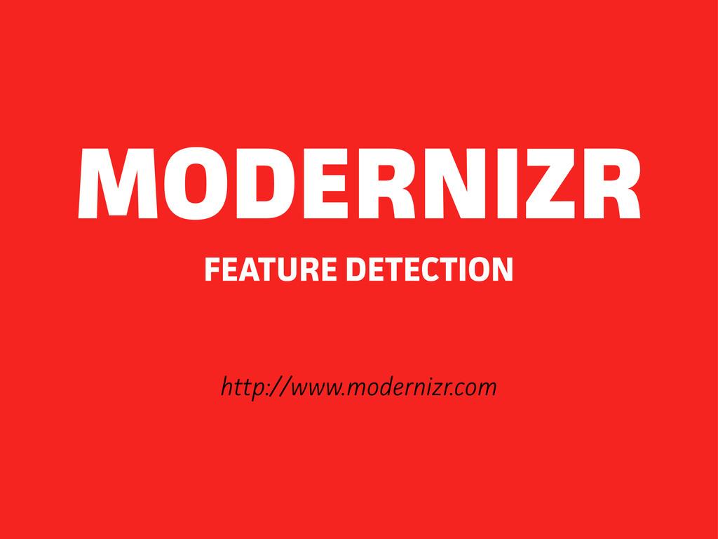 http://www.modernizr.com FEATURE DETECTION MODE...