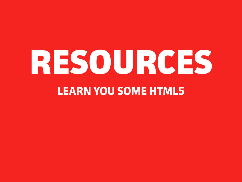 LEARN YOU SOME HTML5 RESOURCES