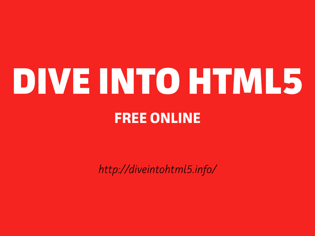 http://diveintohtml5.info/ FREE ONLINE DIVE INT...