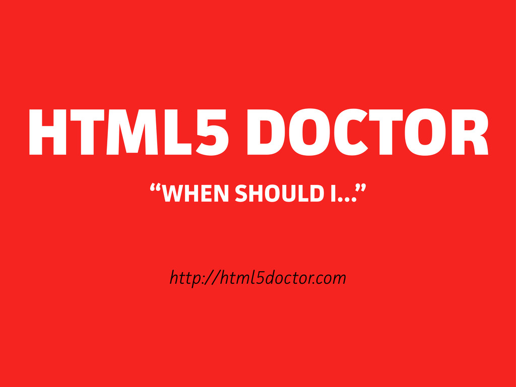 """http://html5doctor.com """"WHEN SHOULD I..."""" HTML5..."""