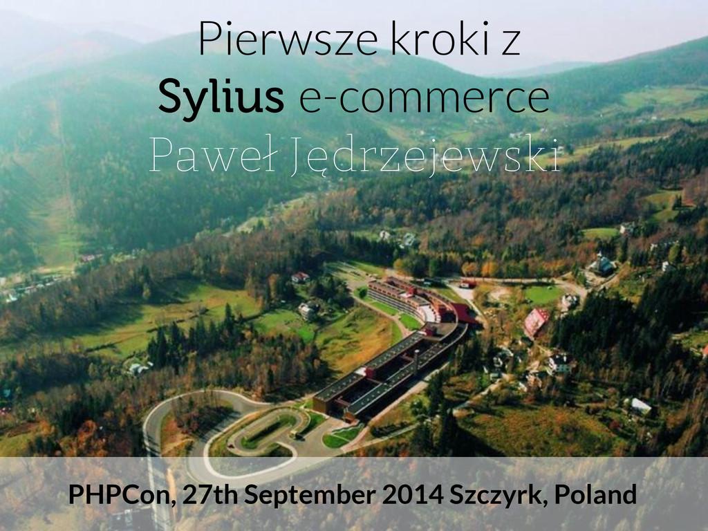 Pierwsze kroki z Sylius e-commerce Paweł Jędrze...
