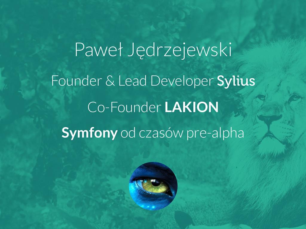 Paweł Jędrzejewski Founder & Lead Developer Syl...