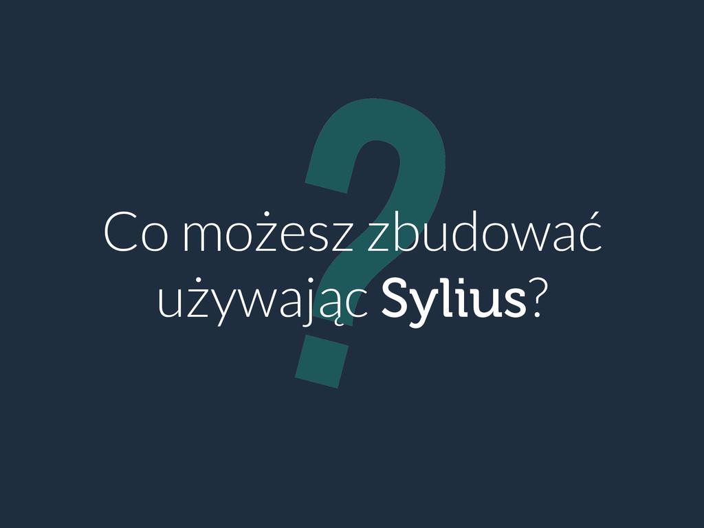 ? Co możesz zbudować używając Sylius?