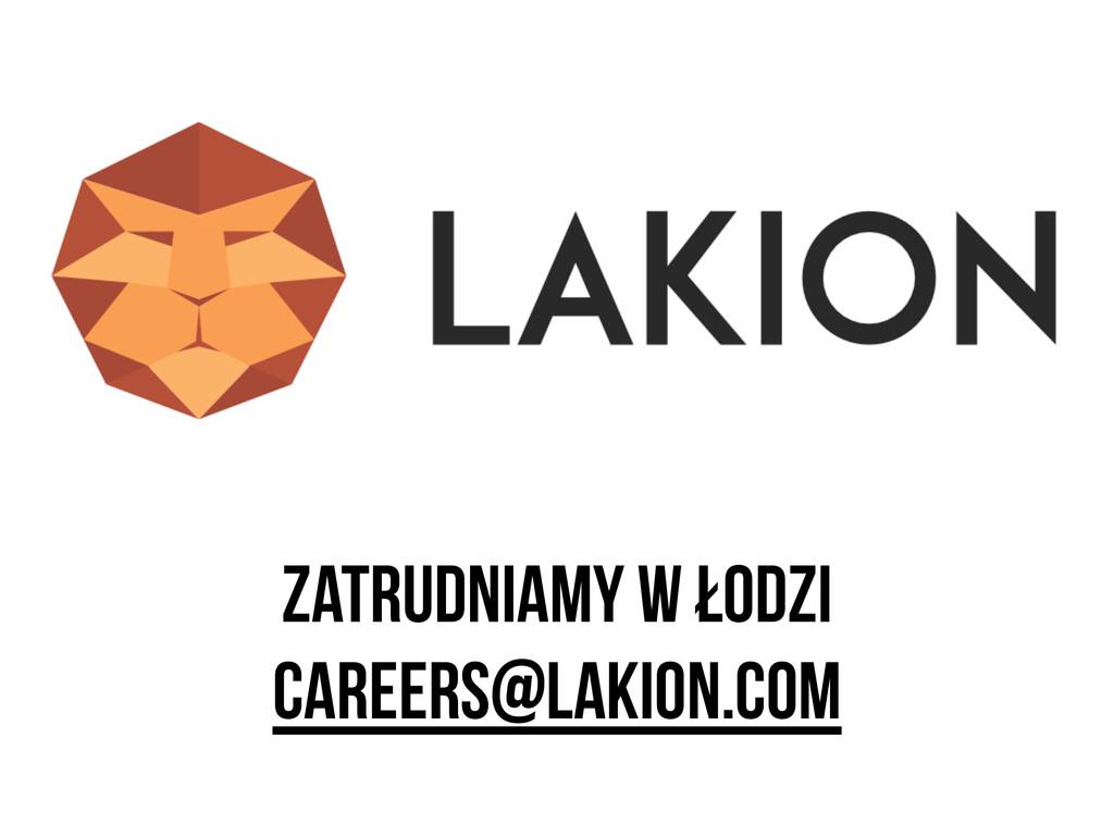 zatrudniamy w Łodzi careers@lakion.com