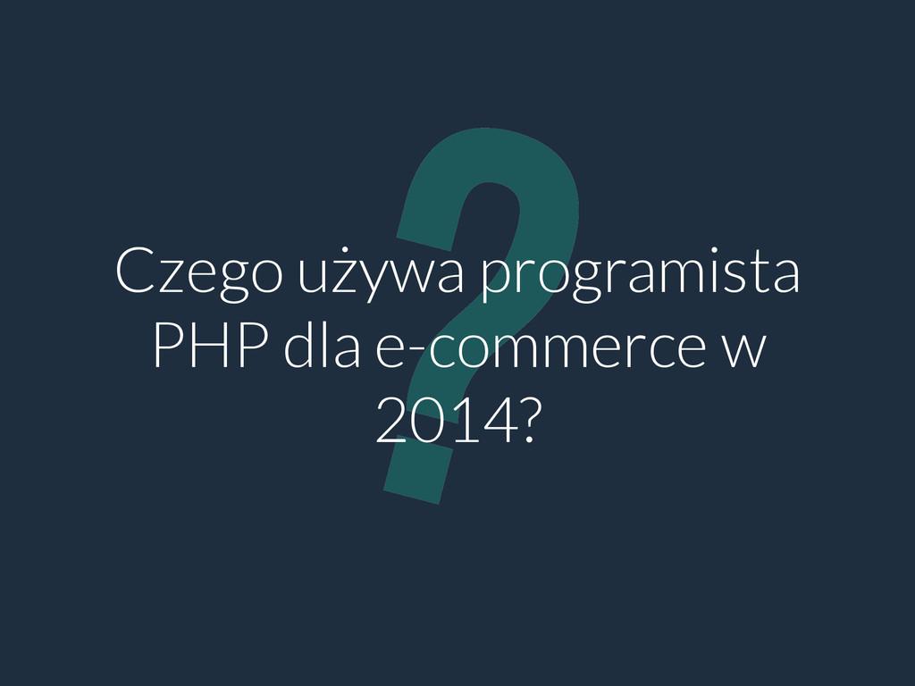 ? Czego używa programista PHP dla e-commerce w ...