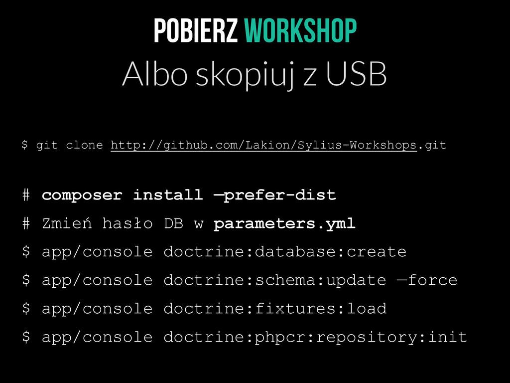 Pobierz WORKSHOP Albo skopiuj z USB $ git clone...