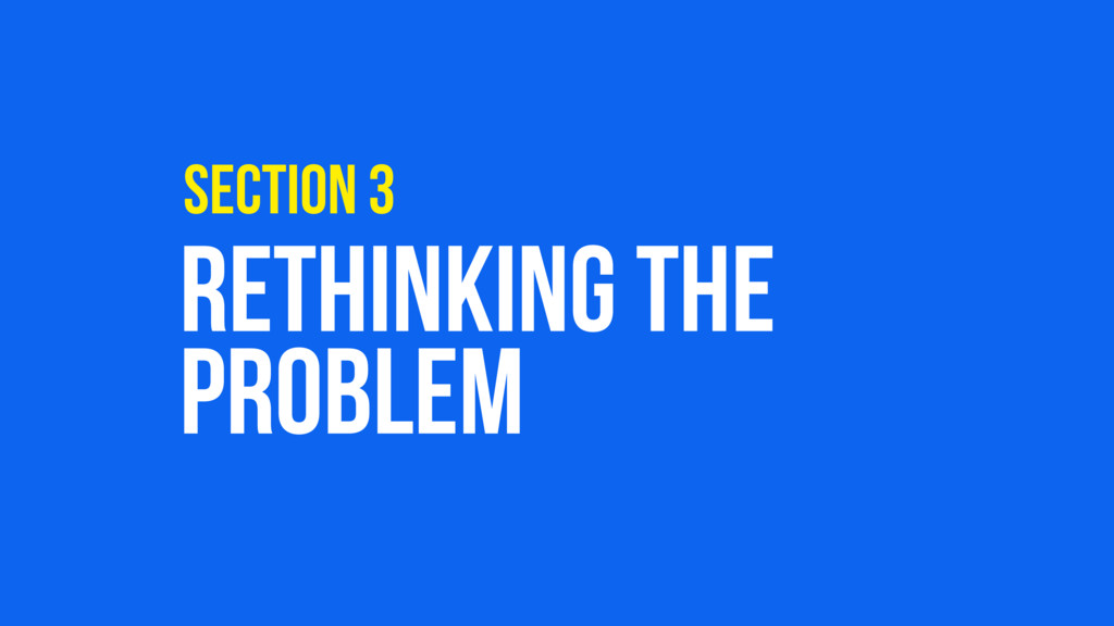 RETHINKING THE PROBLEM SECTION 3