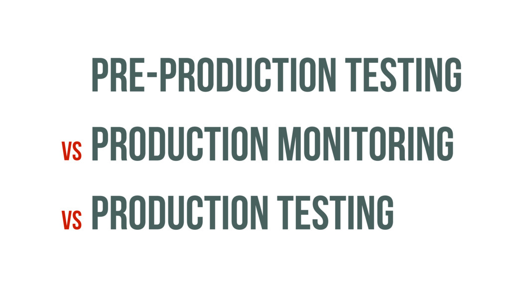 PRE-PRODUCTION TESTING PRODUCTION MONITORING PR...