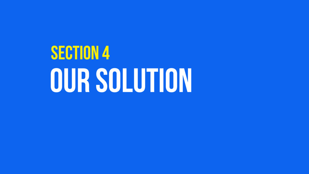 OUR SOLUTION SECTION 4