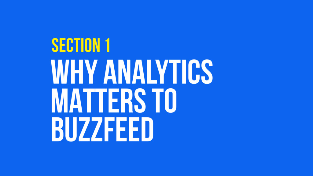 WHY ANALYTICS MATTERS TO BUZZFEED SECTION 1