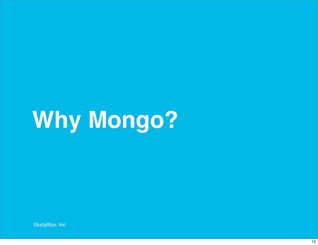 StudyBlue, Inc. Why Mongo? 12