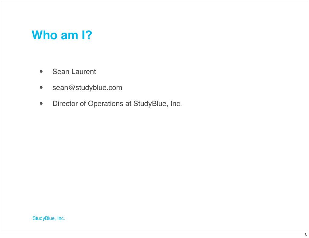 StudyBlue, Inc. Who am I? • Sean Laurent • sean...