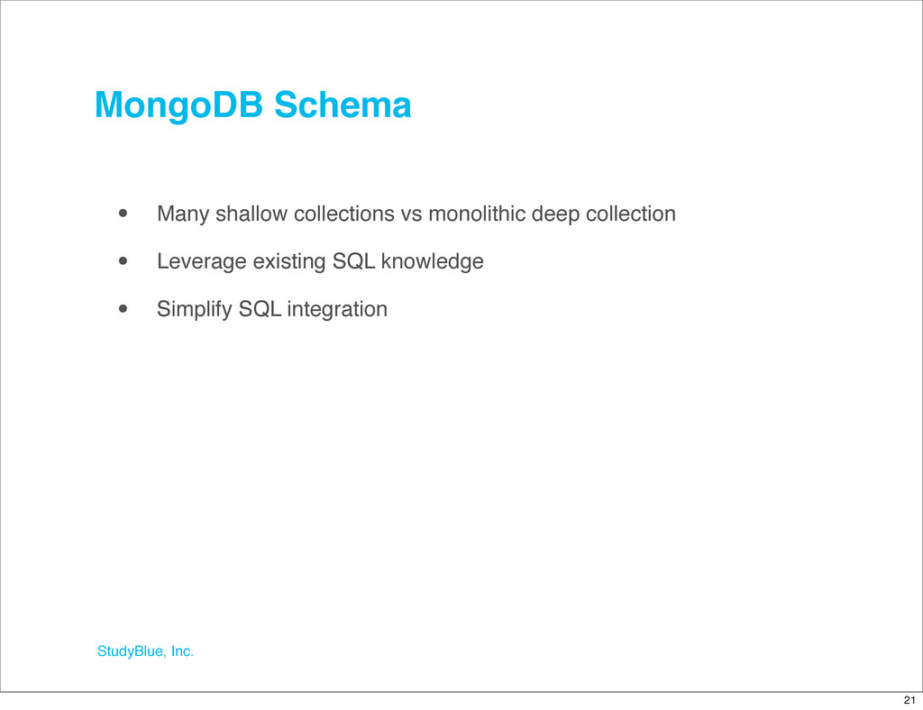 StudyBlue, Inc. MongoDB Schema • Many shallow c...