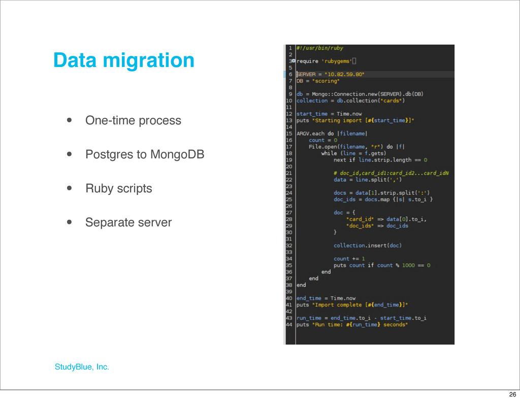 StudyBlue, Inc. Data migration • One-time proce...