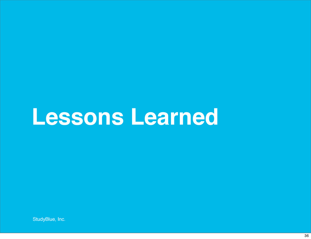 StudyBlue, Inc. Lessons Learned 36