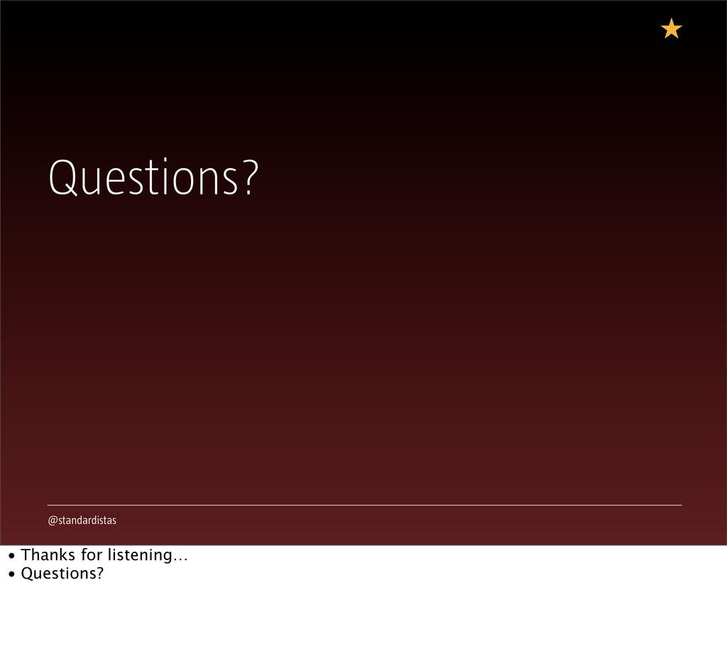@standardistas Questions? • Thanks for listenin...