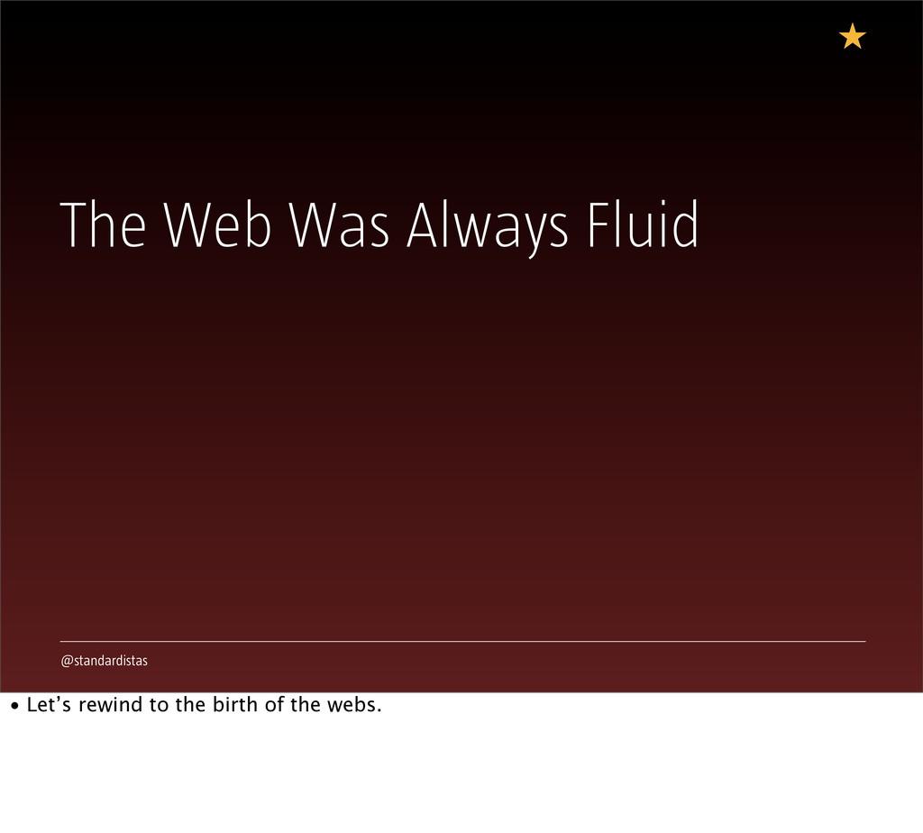 @standardistas The Web Was Always Fluid • Let's...