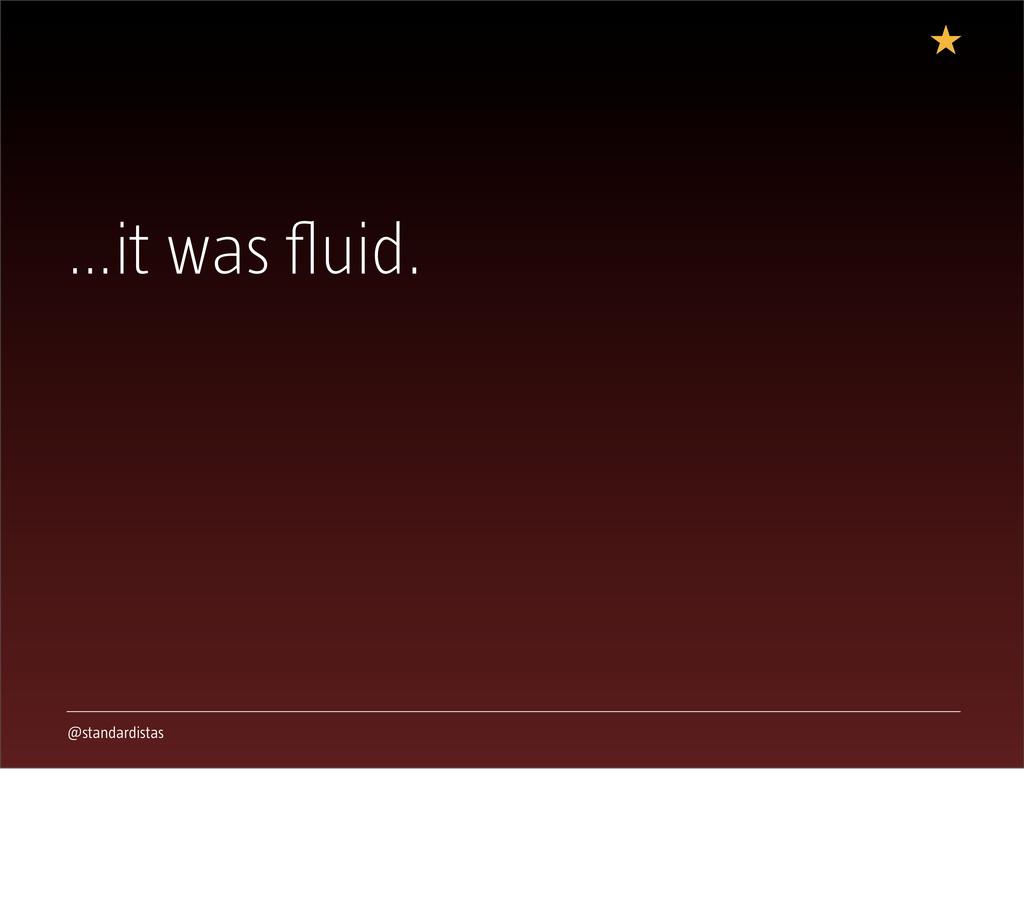 @standardistas …it was fluid.