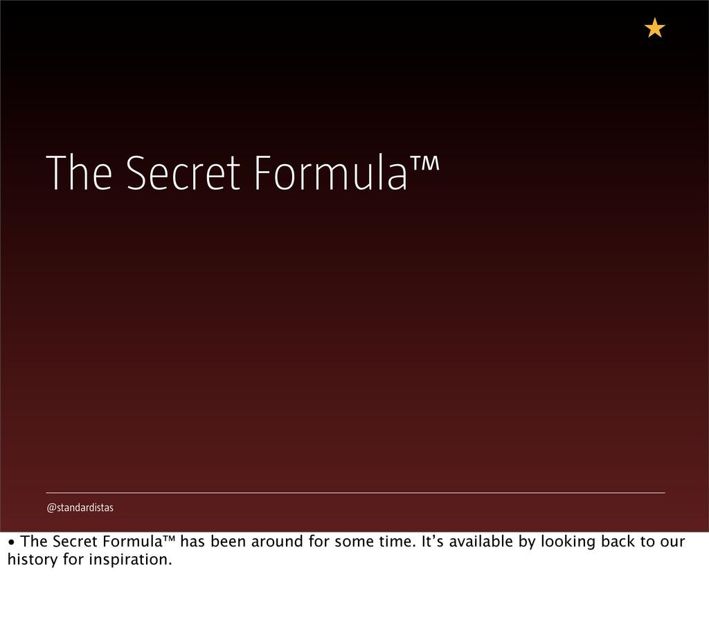 @standardistas The Secret Formula™ • The Secret...