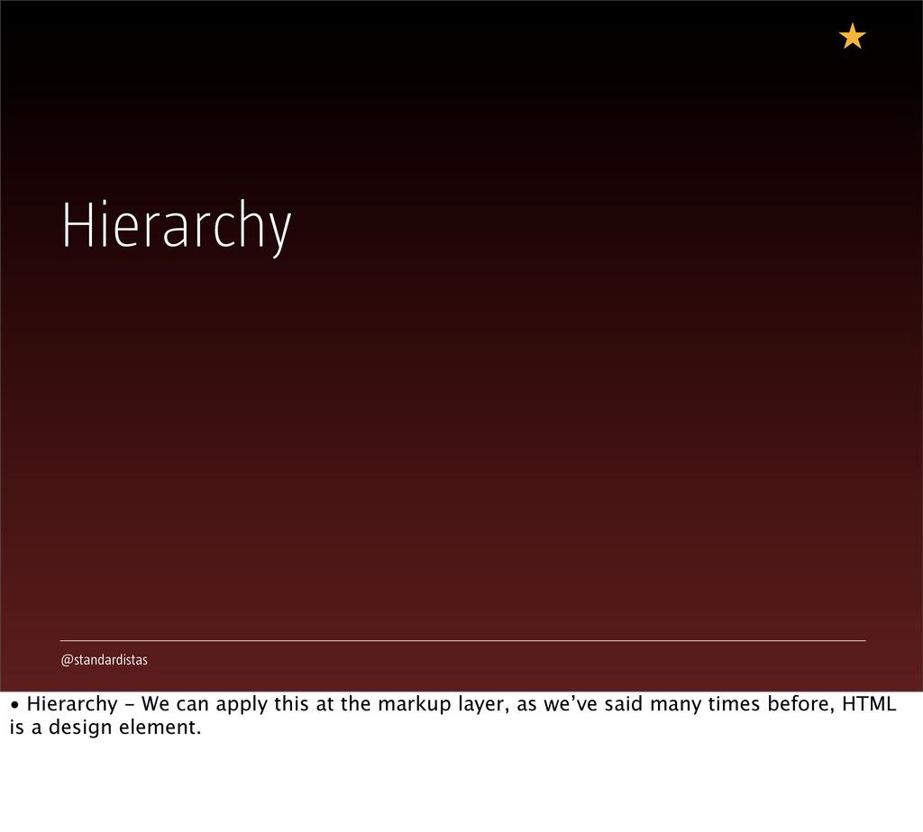 @standardistas Hierarchy • Hierarchy - We can a...