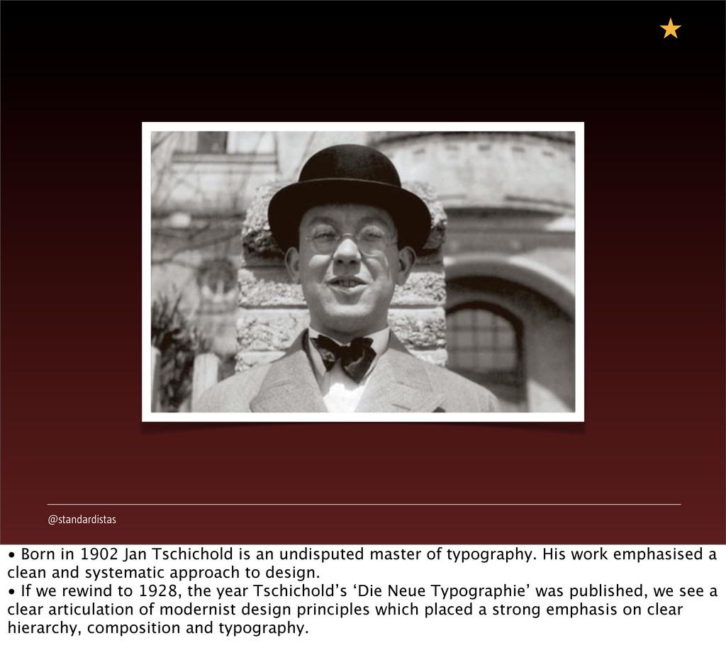 @standardistas • Born in 1902 Jan Tschichold is...