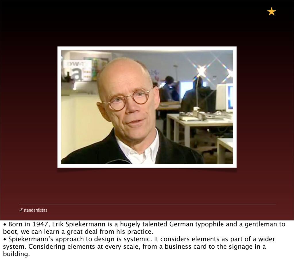 @standardistas • Born in 1947, Erik Spiekermann...