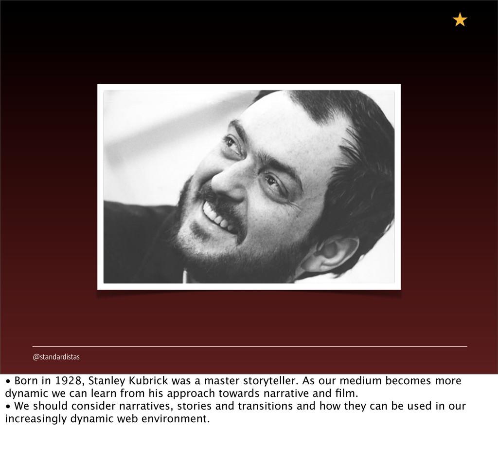@standardistas • Born in 1928, Stanley Kubrick ...