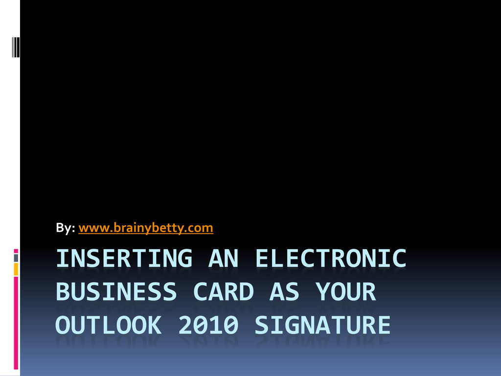 INSERTING AN ELECTRONIC BUSINESS CARD AS YOUR O...