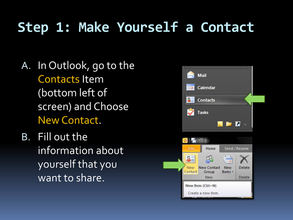 Step 1: Make Yourself a Contact A. In Outlook, ...