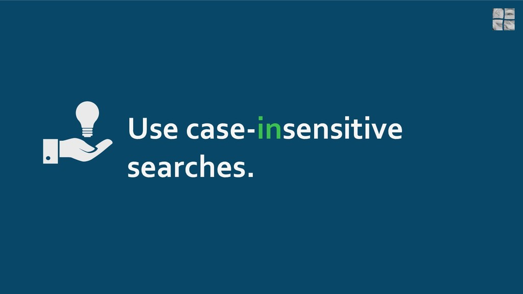 Use case-insensitive searches.