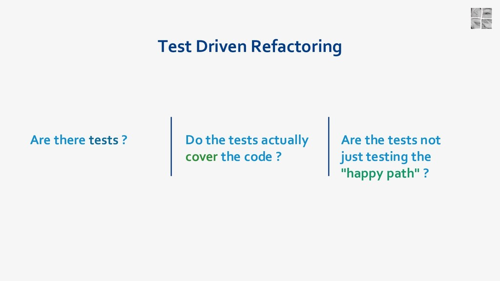 Test Driven Refactoring Are there tests ? Do th...