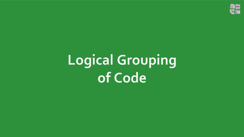 Logical Grouping of Code