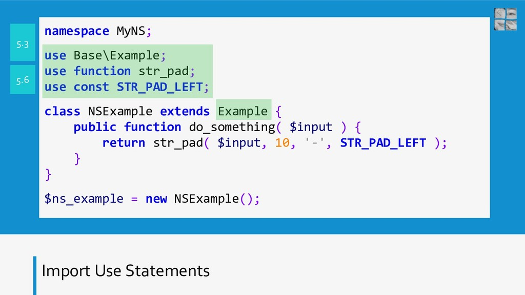 Import Use Statements namespace MyNS; use Base\...