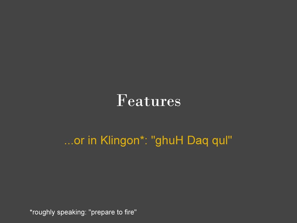 "Features ...or in Klingon*: ""ghuH Daq qul"" *rou..."