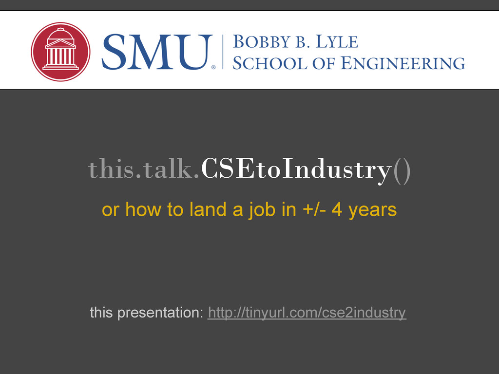 this.talk.CSEtoIndustry() or how to land a job ...