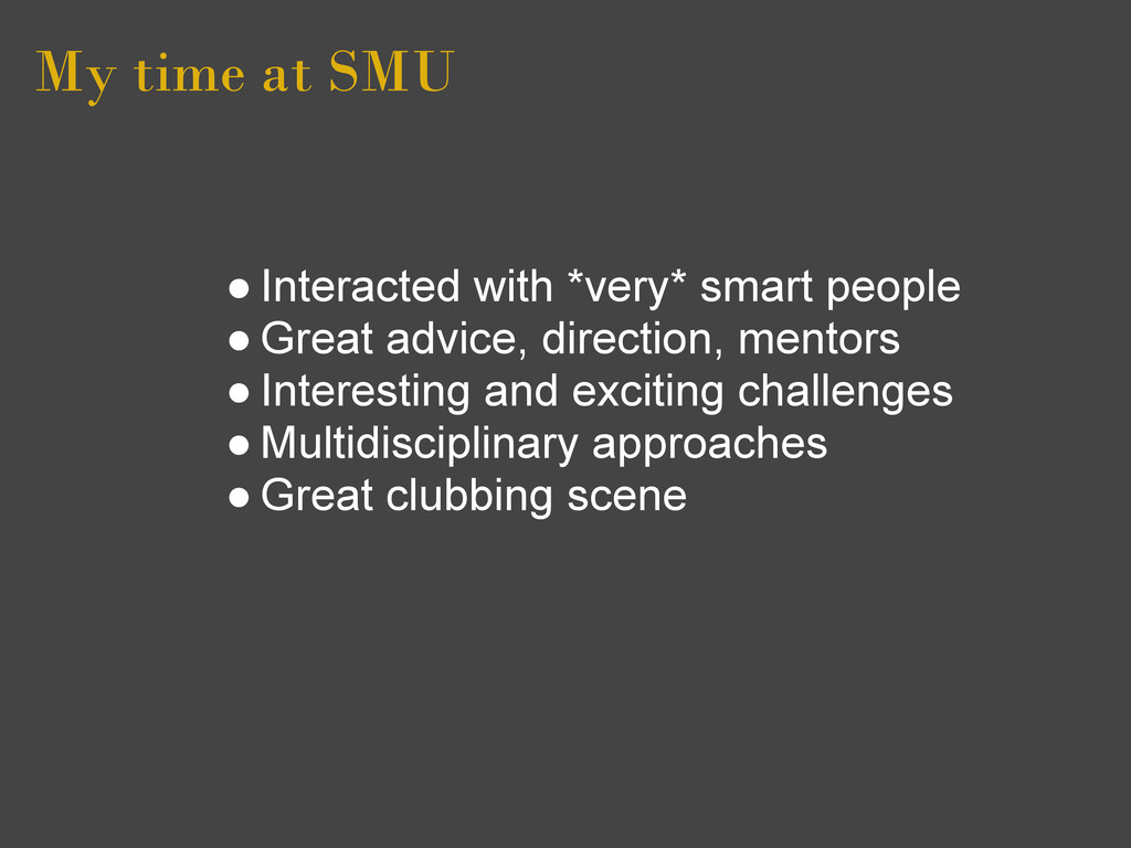 My time at SMU ● Interacted with *very* smart p...