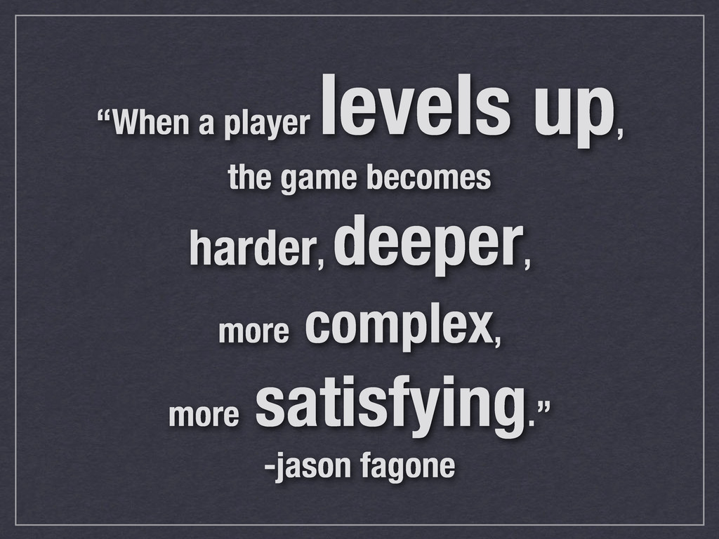 """When a player levels up, the game becomes hard..."