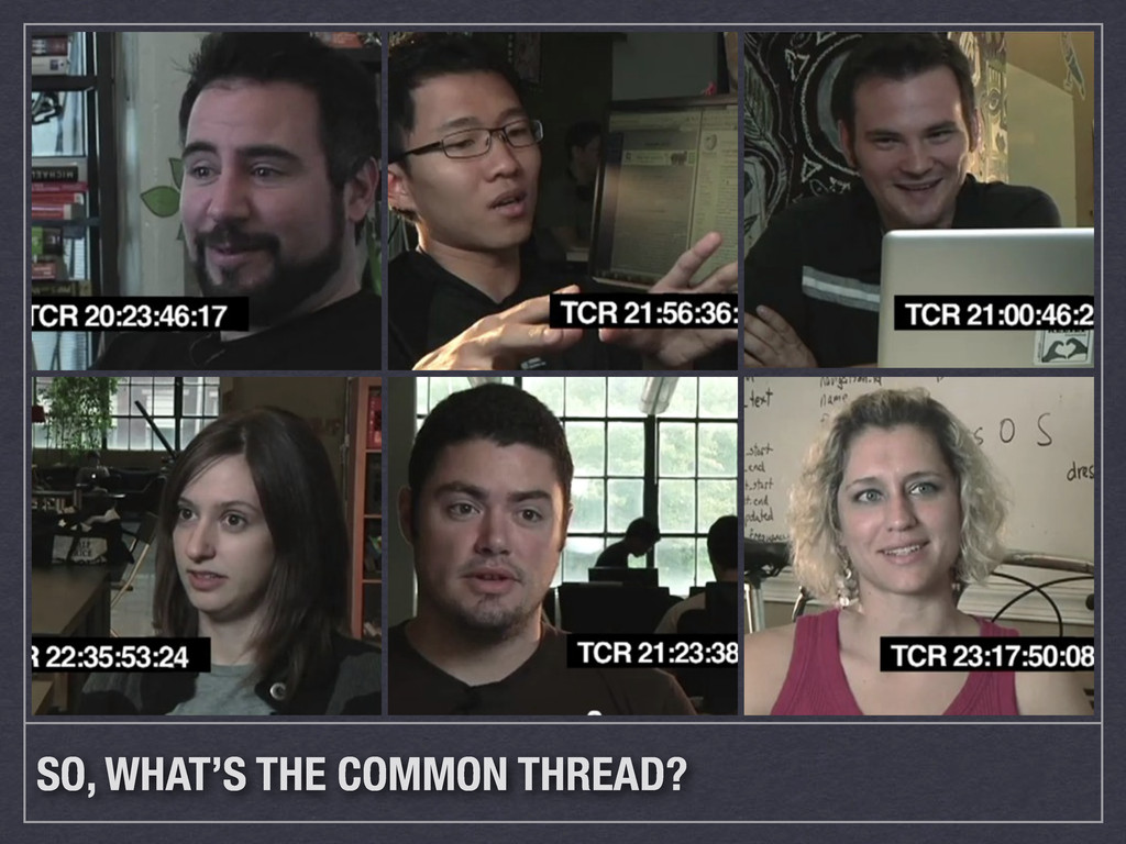 SO, WHAT'S THE COMMON THREAD?