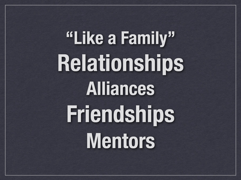 """Like a Family"" Relationships Alliances Friends..."