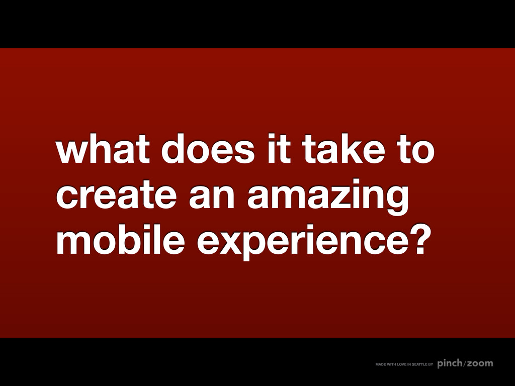 what does it take to create an amazing mobile e...