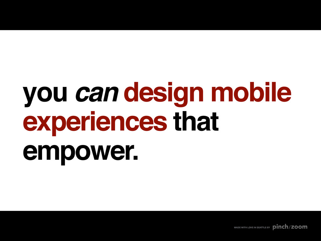 you can design mobile experiences that empower....