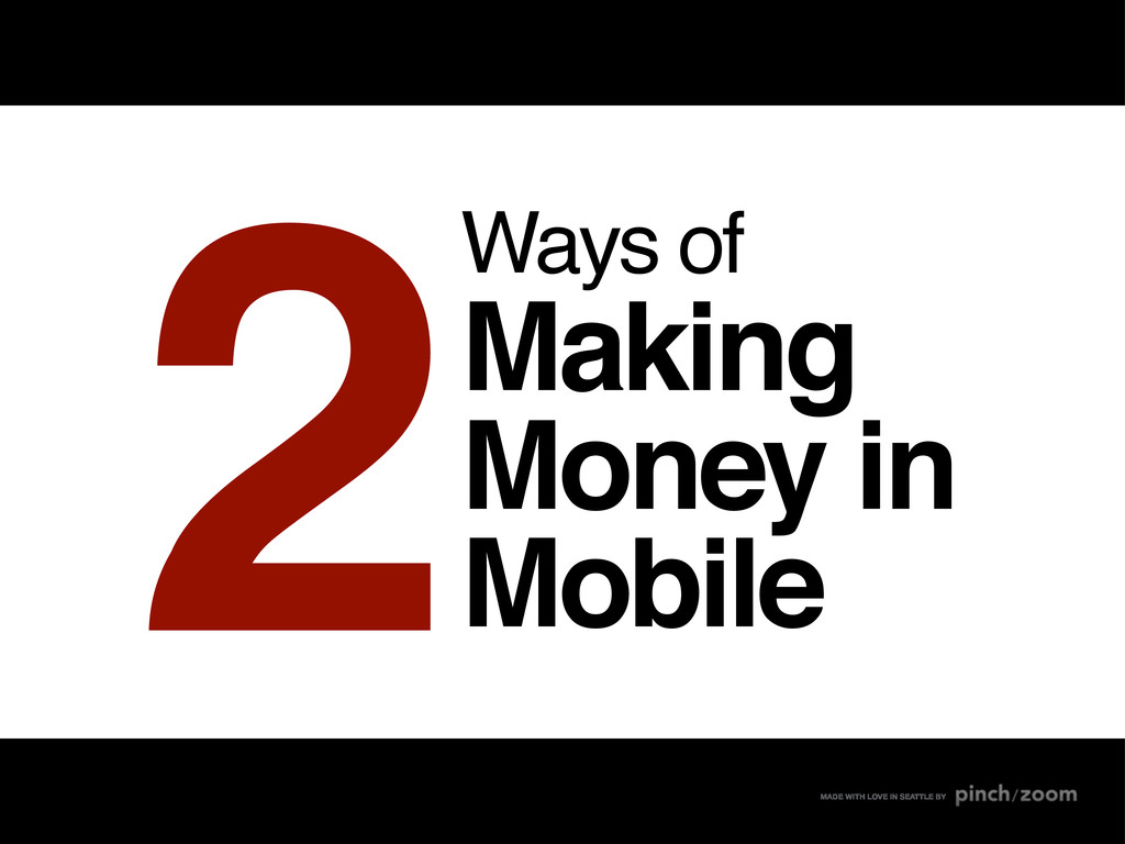Ways of Making Money in Mobile 2 MADE WITH LOVE...
