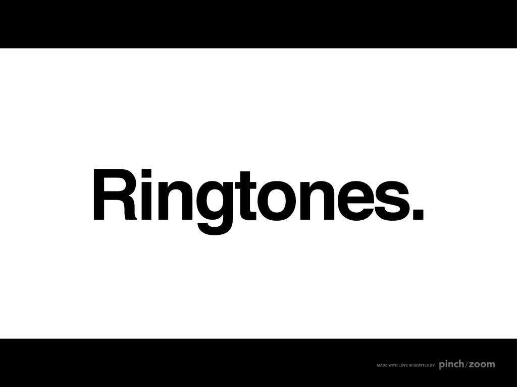 Ringtones. MADE WITH LOVE IN SEATTLE BY