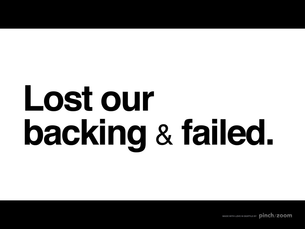 Lost our backing & failed. MADE WITH LOVE IN SE...